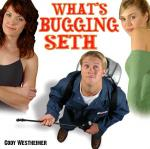 What's Bugging Seth