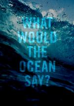 What Would the Ocean Say? (C)