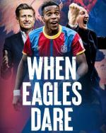 When Eagles Dare: Crystal Palace F.C. (Serie de TV)