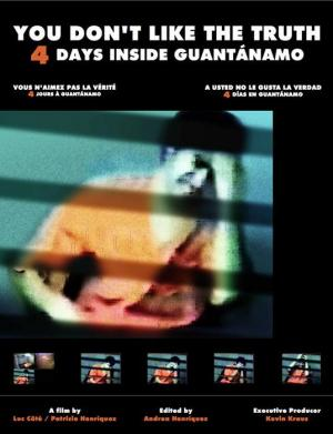 You Don't Like the Truth, 4 Days Inside Guantánamo