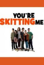 You're Skitting Me (Serie de TV)